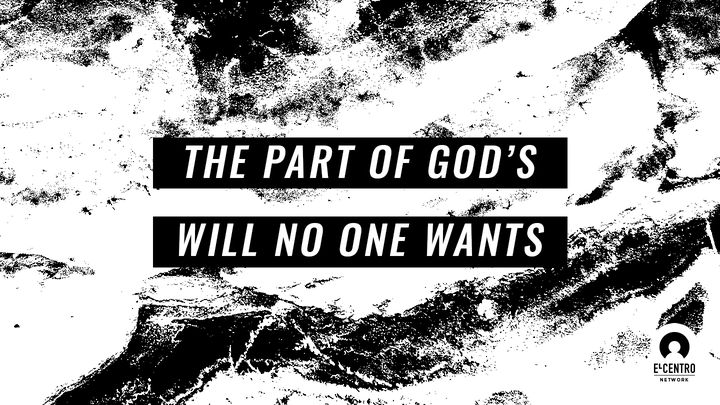 The Part Of God's Will No One Wants