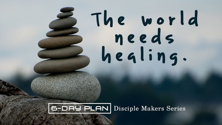 The World Needs Healing - Disciple Makers Series #10