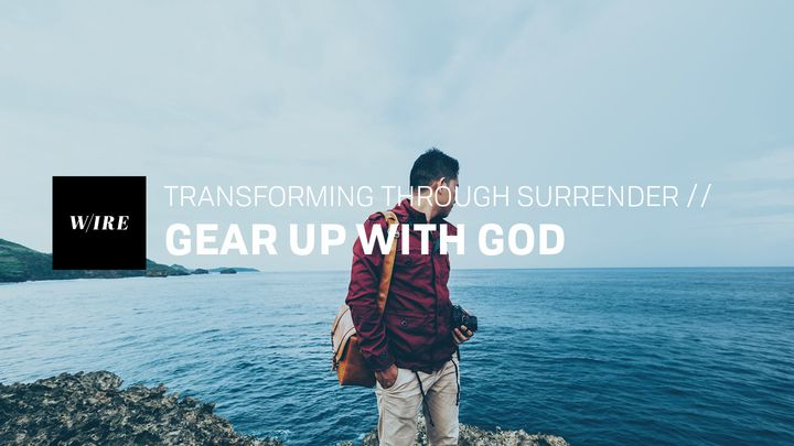 Transforming Through Surrender // Gear Up With God