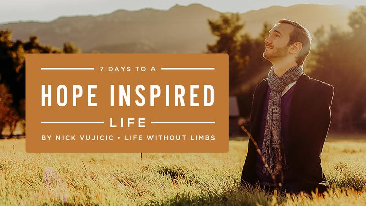 7 Days to a Hope Inspired Life By Nick Vujicic